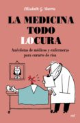 LA MEDICINA TODO LOCURA: ANECDOTAS DE MEDICOS Y ENFERMERAS PARA CURARTE DE RISA - 9788427042254 - ELISABETH G. IBORRA