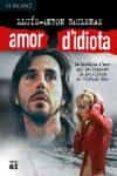 AMOR D IDIOTA - 9788429752854 - LLUIS ANTON BAULENAS