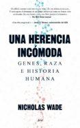 UNA HERENCIA INCOMODA: GENES, RAZA E HISTORIA HUMANA - 9788434419254 - NICHOLAS WADE