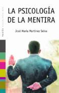LA PSICOLOGIA DE LA MENTIRA - 9788449317354 - JOSE MARIA MARTINEZ SELVA