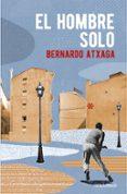 EL HOMBRE SOLO - 9788466332354 - BERNARDO ATXAGA