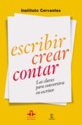 ESCRIBIR, CONTAR, CREAR: LAS CLAVES PARA CONVERTIRSE EN ESCRITOR - 9788467042054 - VV.AA.
