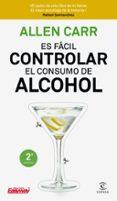 ES FACIL CONTROLAR EL CONSUMO DE ALCOHOL - 9788467052954 - ALLEN CARR