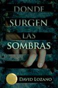 DONDE SURGEN LAS SOMBRAS - 9788467596854 - DAVID LOZANO GARBALA