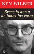 BREVE HISTORIA DE TODAS LAS COSAS - 9788472453654 - KEN WILBER