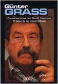 ATELIER DE LAS METAMORFOSIS: CONVERSACIONES CON GÜNTER GRASS - 9788474320954 - GUNTER GRASS