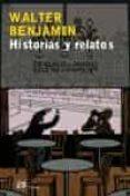 HISTORIAS Y RELATOS - 9788476697054 - WALTER BENJAMIN