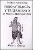 FISIOPATOLOGIA Y TRATAMIENTO EN MEDICINA TRADICIONAL CHINA - 9788478131754 - JOSE LUIS PADILLA CORRAL