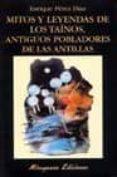 MITOS Y LEYENDAS DE LOS TAINOS, ANTIGUOS POBLADORES DE LAS ANTILL AS - 9788478132454 - ENRIQUE PEREZ DIAZ