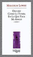 OSCURO COMO LA TUMBA EN LA QUE YACE MI AMIGO - 9788483108154 - MALCOLM LOWRY