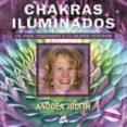 CHAKRAS ILUMINADOS. UN VIAJE VISIONARIO A TU MUNDO INTERIOR - 9788484452454 - ANODEA JUDITH