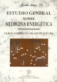 ESTUDIO GENERAL SOBRE MEDICINA ENERGETICA: CURSO COMPLETO DE ACUP UNTURA - 9788487476754 - CARLOS LASVI