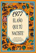 1977 EL AÑO QUE TU NACISTE - 9788489589254 - ROSA COLLADO BASCOMPTE
