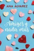 AMIGOS Y NADA MAS (SERIE AMIGOS 5) - 9788490706954 - ANA ALVAREZ
