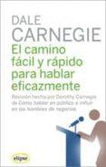 EL CAMINO FACIL Y RAPIDO PARA HABLAR EFICAZMENTE - 9788493664954 - DALE CARNEGIE