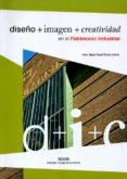 diseño + imagen + creatividad en el patrimonio industrial-miguel angel alvarez areces-9788493773854