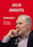 ¡REBELION!: UNION EUROPEA, ESPAÑA FEDERAL Y TERCERA REPUBLICA - 9788493885854 - JULIO ANGUITA