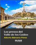 LOS PRESOS DEL VALLE DE LOS CAÍDOS - 9788494210754 - ALBERTO BARCENA PEREZ