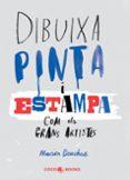 DIBUIXA, PINTA I ESTAMPA COM ELS GRANS ARTISTES - 9788494316654 - MARION DEUCHARS