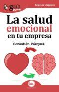 GUIABURROS LA SALUD EMOCIONAL EN TU EMPRESA: TODO LO QUE DEBES SABER SOBRE SALUD EMOCIONAL EN TU EMPRESA - 9788494645754 - SEBASTIAN VAZQUEZ