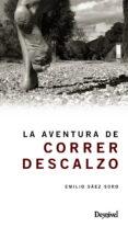 LA AVENTURA DE CORRER DESCALZO - 9788498292954 - EMILIO SAEZ SORO