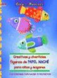 CREATIVAS Y DIVERTIDAS FIGURAS DE PAPEL MACHE PARA NIÑOS Y MAYORE S - 9788498742954 - PIA PEDEVILA