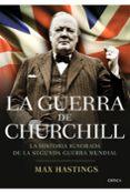 LA GUERRA DE CHURCHILL: LA HISTORIA IGNORADA DE LA SEGUNDA GUERRA MUNDIAL - 9788498923254 - MAX HASTINGS