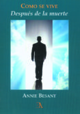 COMO SE VIVE DESPUES DE LA MUERTE - 9788499501154 - ANNIE BESANT
