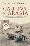 CAUTIVA EN ARABIA: LA EXTRAORDINARIA HISTORIA DE LA CONDESA MARGA D ANDURAIN, ESPIA Y AVENTURERA EN ORIENTE PROXIMO - 9788499893754 - CRISTINA MORATO