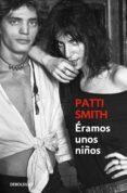 ERAMOS UNOS NIÑOS - 9788499894454 - PATTI SMITH