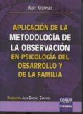 APLICACION DE LA METODOLOGIA DE LA OBSERVACION EN PSICOLOGIA DEL DESARROLLO Y DE LA FAMILIA - 9789897123054 - KURT KREPPNER
