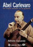 abel carlevaro. un nuevo mundo en la guitarra (ebook)-alfredo escande-9789974956254