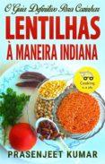 O GUIA DEFINITIVO PARA COZINHAR LENTILHAS À MANEIRA INDIANA (EBOOK) - 9781547502264