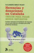 herencias y donaciones en cataluña: trucos para pagar menos impuestos (2ª ed.)-alejandro ebrat picart-9788415690764