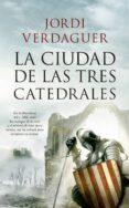 LA CIUDAD DE LAS TRES CATEDRALES - 9788417229764 - JORDI VERDAGUER VILA-SIVILL