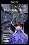 Descargas de libros reales gratis EL SECRETO DE BLACKSTONE HOUSE de S. F. TALE (Spanish Edition)  9788417606664