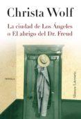 LA CIUDAD DE LOS ÁNGELES O EL ABRIGO DEL DR. FREUD (EBOOK) - 9788420669564 - CHRISTA WOLF