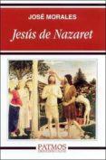 JESUS DE NAZARET - 9788432134364 - JOSE MORALES