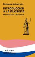 INTRODUCCION A LA FILOSOFIA: EPISTEMOLOGIA Y METAFISICA - 9788437606064 - KAZIMIERZ AJDUKIEWICZ