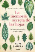 LA MEMORIA SECRETA DE LAS HOJAS: UNA HISTORIA DE ARBOLES, CIENCIA Y AMOR - 9788449333064 - HOPE JAHREN