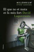 EL QUE NO ET MATA ET FA MÉS FORT - 9788466419864 - DAVID LAGERCRANTZ