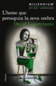 L HOME QUE PERSEGUIA LA SEVA OMBRA (SÈRIE MILLENNIUM 5) - 9788466422864 - DAVID LAGERCRANTZ