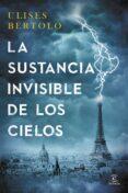 LA SUSTANCIA INVISIBLE DE LOS CIELOS - 9788467043464 - ULISES BERTOLO