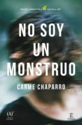 NO SOY UN MONSTRUO (PREMIO PRIMAVERA DE NOVELA 2017) - 9788467048964 - CARME CHAPARRO