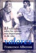 VALORES: 23 REFLEXIONES SOBRE LOS VALORES MAS IMPORTANTES DE LA V IDA - 9788474325164 - FRANCESCO ALBERONI