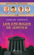 LOS ENEMIGOS DE JUPITER (MISTERIOS ROMANOS; VII) - 9788478889464 - CAROLINE LAWRENCE