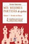 MIS MEJORES PARTIDAS DE AJEDREZ (VOL. I): PARTIDAS CON BLANCAS - 9788479025564 - VIKTOR KORCHNOI