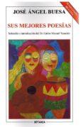 SUS MEJORES POESIAS - 9788480173964 - JOSE ANGEL BUESA