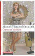 CUENTOS BLANCOS - 9788481099164 - MANUEL VAZQUEZ MONTALBAN