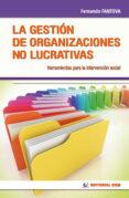 LA GESTION DE LAS ORGANIZACIONES NO LUCRATIVAS: HERRAMIENTAS PARA LA INTERVENCION SOCIAL - 9788483164464 - FERNANDO FANTOVA AZCOAGA